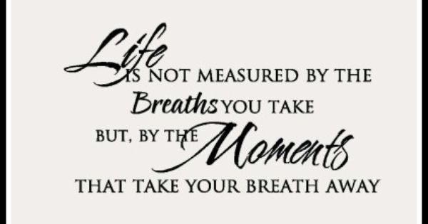 Life S Not About The Breaths You Take Quote: Life Is Not Measured By The Breaths You