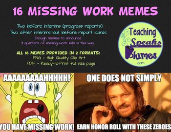 As A Teacher One Of The Most Difficult Things To Do Is Get Students To Complete And Turn In Missing Work I Feel I Am Const Missing Work Work Memes My