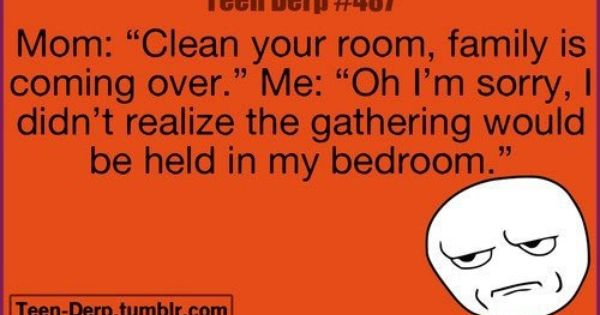 Made me laugh but my room ain't messy :)
