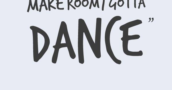 Make Room I Gotta Dance