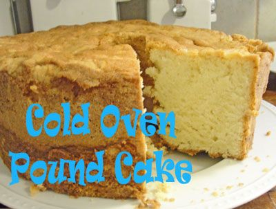 Cold Oven Pound Cake Things I Want To Make Pinterest