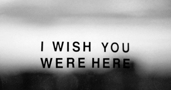 Wish You Were Here Mom Quotes: I Wish You Were Here
