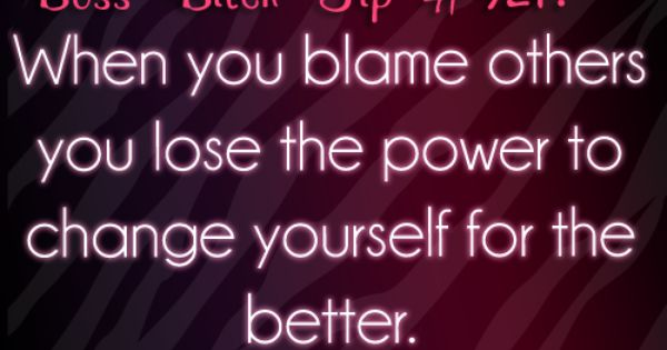 Don't blame others   Quote it   Pinterest   Truths, Quotes ...