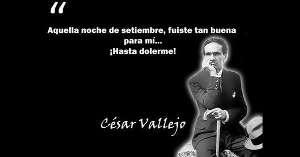 Por Su Cumpleaños 10 Frases Inmortales De César Vallejo Cesar Vallejo Frases Frases Memorables