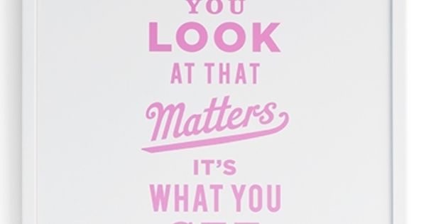 It's not what you look at that matters.. Henry David Thoreau