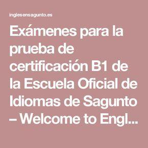 Exámenes Para La Prueba De Certificación B1 De La Escuela Oficial De Idiomas De Sagunto Welcome To English Escuela Oficial De Idiomas Examen Escuela