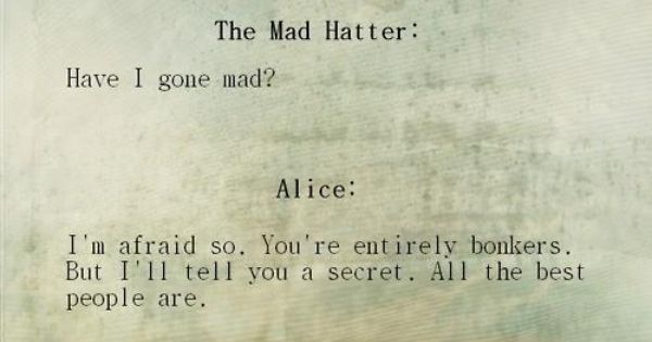 Alice in Wonderland - Best quote ever!! Its SO true!!! :D