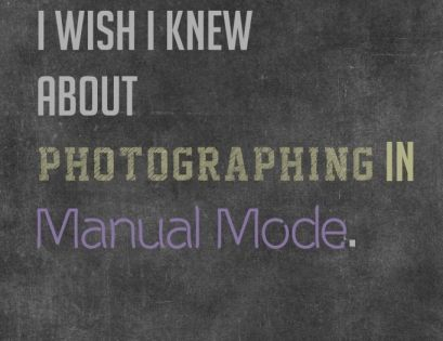 Jared: 20 Things I Wish I Knew About Photographing in Manual Mode