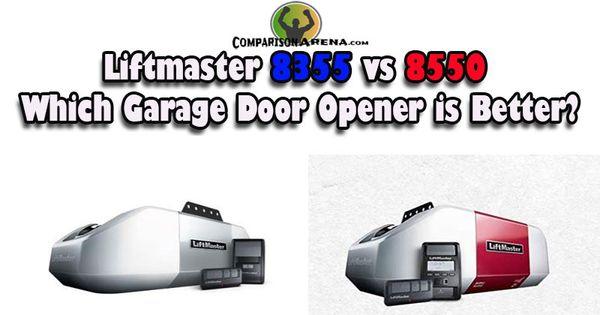Liftmaster 8355 Vs 8550 Which Garage Door Opener Is Better In 2020 Garage Doors Garage Door Opener
