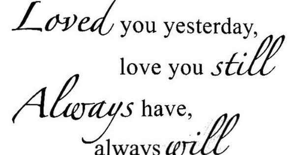 Loved You Yesterday Love You Still Quote: Love Wall Decals: LOVED YOU YESTERDAY LOVE YOU STILL