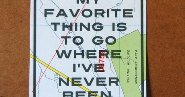"#TravelQuote: ""My favorite thing is to go where I've never been before""...if"