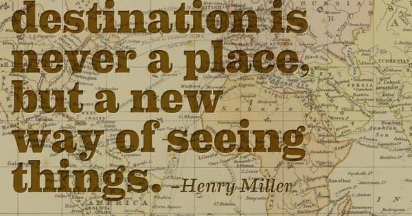 """""""One's destination is never a place, but a new way of seeing"""