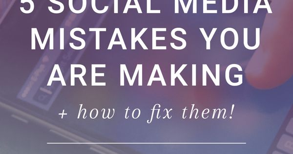 Social Media Mistakes You're Making - and How To Fix Them!
