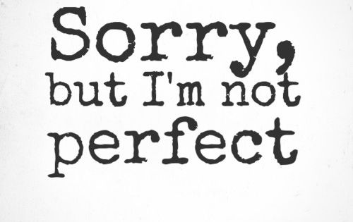 Sorry But I M Not Perfect Perfection Quotes Apologizing Quotes Im Me Quotes