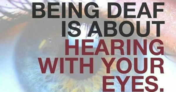 Being Deaf Is About Hearing With Your Eyes
