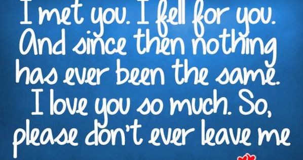 I Love You Quotes Pinterest: I Love You So Much. So, Please Don't Ever Leave Me