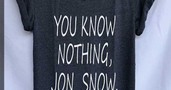 """You Know Nothing, Jon Snow"" Shirt | Game of Thrones Azmina Rahemanji"