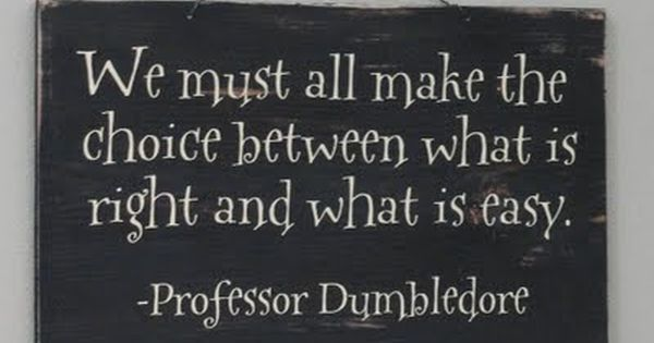 Wise words from Professor Dumbledore...