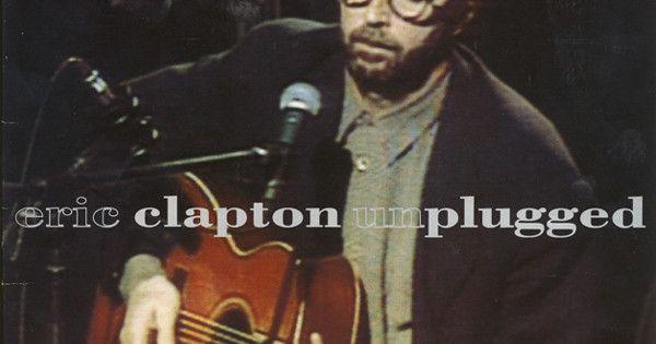 Eric Clapton Unplugged Eric Clapton Unplugged Eric Clapton Albums Eric Clapton