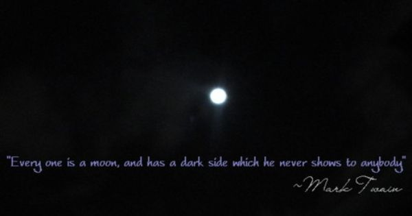 Everyone Is A Moon And Has A Dark Side Which He Never Shows To Anybody Mark Twain Words Of Wisdom Words Make Me Happy