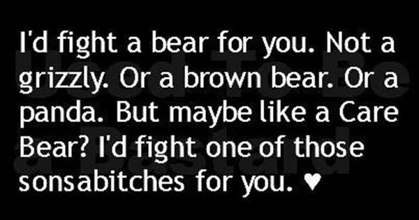 I'd fight a care bear for my friends