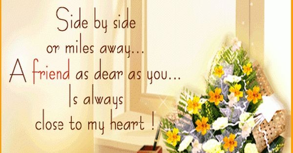 Side By Side Or Miles Away A Friend As Dear As You Is Always