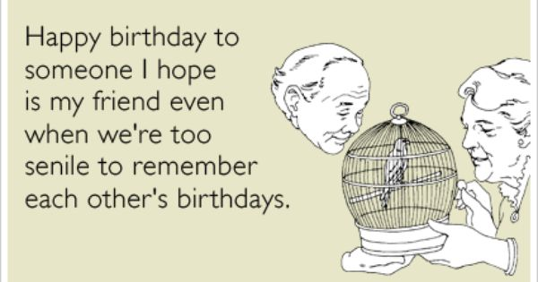 Elderly Old Best Friends Forever Birthday Ecards Someecards Happy Birthday Quotes Funny Happy Birthday Funny Ecards Birthday Quotes Funny
