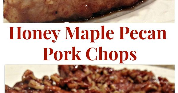 Honey Maple Pecan Pork Chops | Pecans, Put together and Sauces