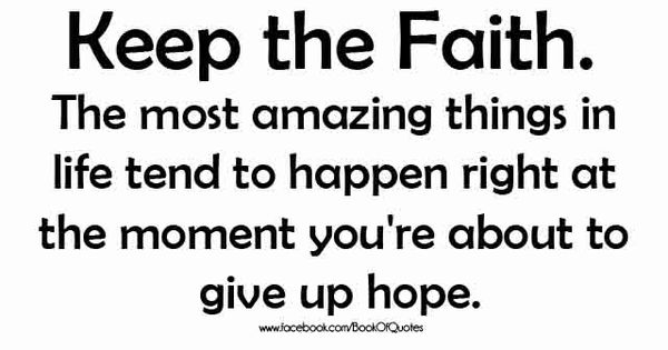 Keeping the Faith Quotes | keep the faith the most amazing things