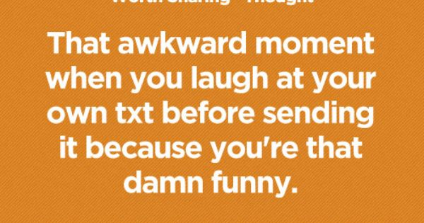 I def do this! ha soo funny, but only awkward if you