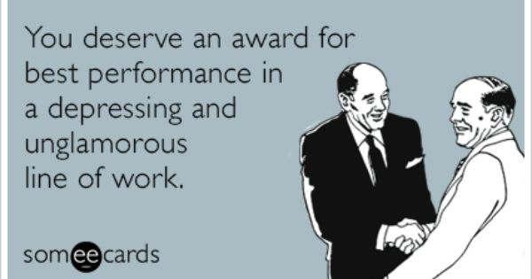 You deserve an award for best performance in a depressing and ...