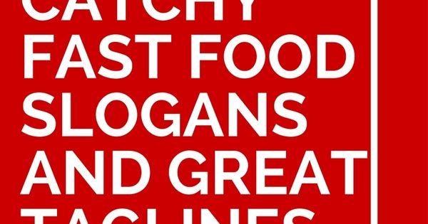 79 Catchy Fast Food Slogans And Great Taglines