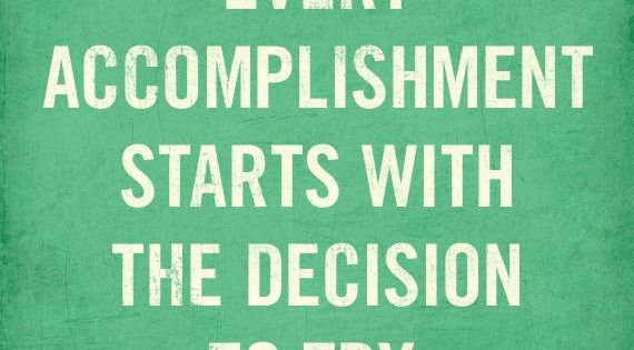 Every accomplishment starts with the decision to try. http://www.mindmovies.com/?16059 motivation