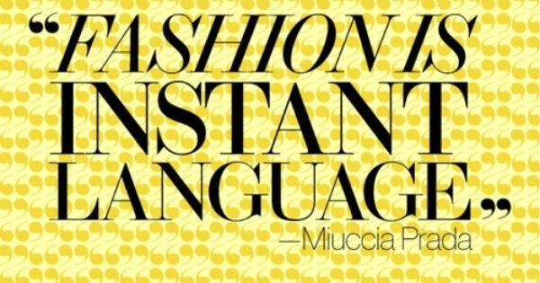 Fashion is instant language. Miuccia Prada fashion quotes