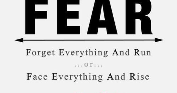 Fear! Forget everything and run...or face everything and rise...it's your choice. -