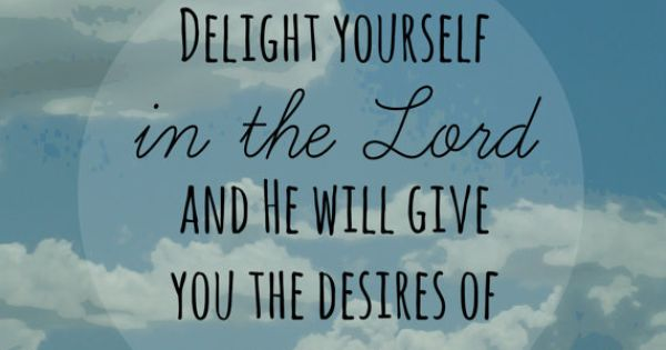 Psalm 37:4 'Delight Yourself In The Lord And He Will Give