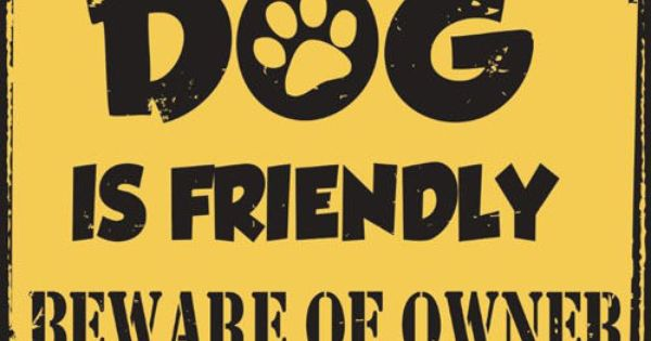 Details About Dog Is Friendly Beware Of Owner Metal Sign