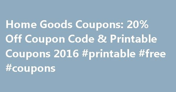 Home Goods Coupons 20 Off Coupon Code Printable Coupons 2016