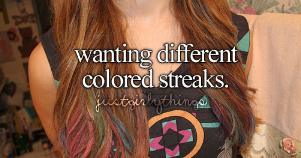 Wanting different colored streaks.