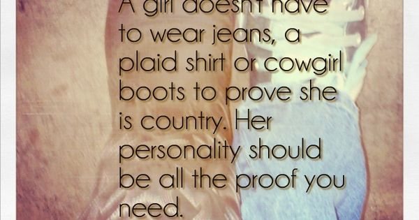 A girl doesn have to wear jeans, a plaid shirt or cowgirl