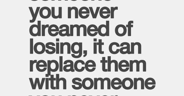 if life can remove someone you never dreamed of losing, it can