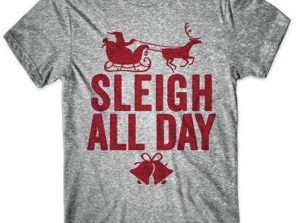 Sleigh All Day Thug Life Shirts Pinterest Holidays