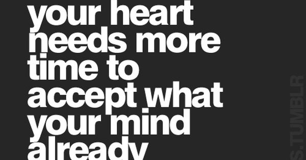So true, my mind understands, but my heart will never uderstand losing
