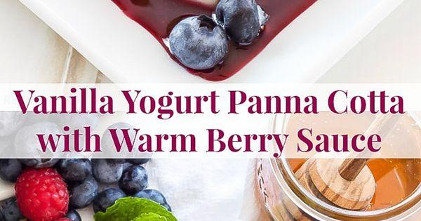 Berry sauce, Vanilla yogurt and Panna cotta on Pinterest