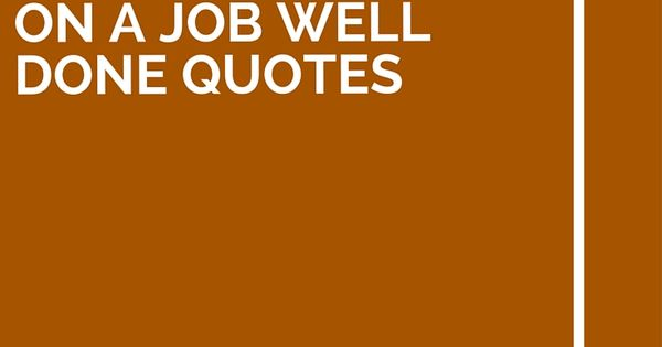 Good Work Done Quotes: 35 Congratulations On A Job Well Done Quotes