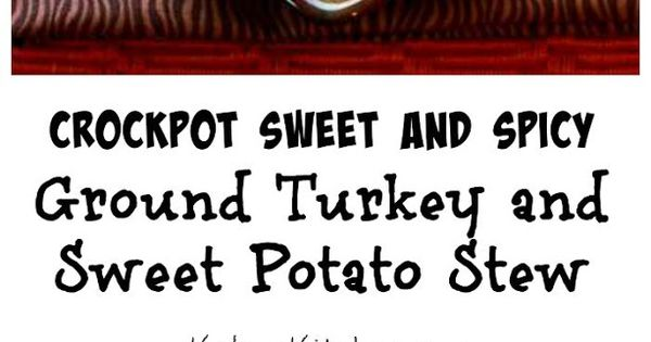 CrockPot Sweet and Spicy Ground Turkey and Sweet Potato ...