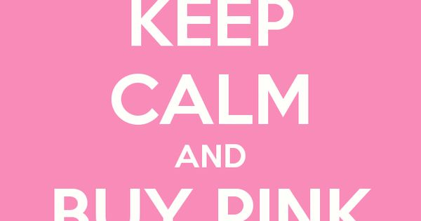 Keep Calm and buy Pink Stuff. Wednesdays we wear pink!