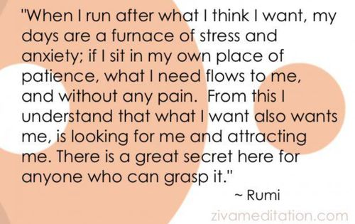 Being centered, still & trusting...my favorite Rumi quote...