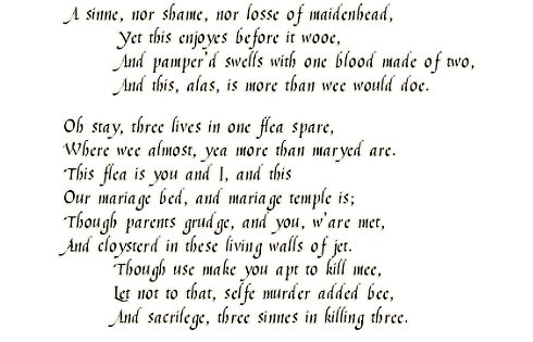 """an analysis of the romantic poem the flea by john donne It's typical of the more complex love poems, and it blends both  in """"the flea"""" he  paired a flea and profane physical love, for instance but perhaps  sweeping  detentions, summary executions and torture were the order of the day  but this  is the other john donne: simple, sonic and easily approachable."""