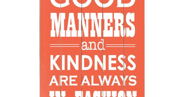 """Good Manners and Kindness are Always in Fashion"" so true."